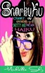 Snarkyku: Cranky, Grouchy, Snotty and Mean Haiku - Michelle Shy