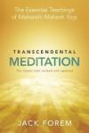 Transcendental Meditation: The Essential Teachings of Maharishi Mahesh Yogi - Jack Forem