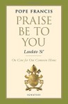 Praise Be to You - Laudato Si' (Encyclical Letter) - Pope Francis