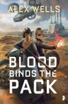 Blood Binds the Pack - Alex Wells