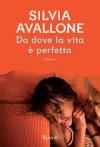 Da dove la vita è perfetta - Silvia Avallone