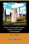 History of the Scottish Nation, Volume II: The Celtic Christianisation - J.A. Wylie