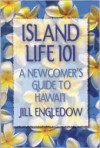 Island Life 101: A Newcomer's Guide to Hawaii - Jill Engledow