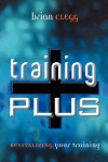 Training Plus: Revitalizing Your Training - Brian Clegg