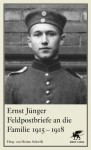 Feldpostbriefe an die Familie 1915-1918 - Ernst Jünger, Heimo Schwilk