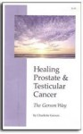 Healing Prostate and Testicular Cancer the Gerson Way - Charlotte Gerson