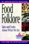 Food Folklore: Tales and Truths About What We Eat - American Dietetic Association, Roberta Larson Duyff