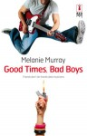 Good Times, Bad Boys - Melanie Murray