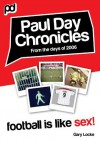 Football Is Like Sex! - Paul Day Chronicles (The Laugh out Loud Comedy Series) - Gary Locke