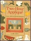 Two-Hour Applique: Over 200 Original Designs - Leslie Allen