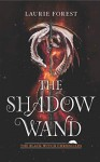 The Shadow Wand - Laurie Forest