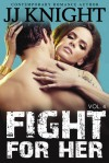 Fight for Her, Volume 4 - J.J. Knight