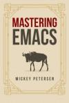 Mastering Emacs - Mickey Petersen