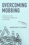 Overcoming Mobbing: A Recovery Guide for Workplace Aggression and Bullying - Maureen Duffy, Len Sperry