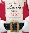 Why Does Santa Wear Red?: And 100 Other Christmas Curiousities Unwrapped! - Meera Lester
