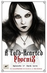 A Cold Hearted Phoenix: Episode 1: Dark Love (A Cold-Hearted Phoenix) - Isis Sousa, Clare Diston, Celine Frohn