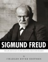 Sigmund Freud: The Life and Legacy of History's Most Famous Psychiatrist - Charles River Editors