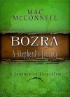 Bozra: A Shepherd's Journey: A Journey to Jerusalem - Mac McConnell