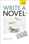 Write a Novel, 2nd Edition: A Teach Yourself Guide Write a Novel, 2nd Edition: A Teach Yourself Guide - Stephen May