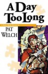 A Day Too Long - Pat Welch