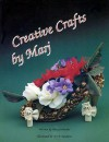 Creative Crafts by Marj - Marj Scnheider, Denise Knight, Marj Schneider