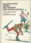 Illustrated skiing dictionary for young people - Claire Walter, Michael Snyder