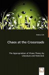Chaos at the Crossroads - The Appropriation of Chaos Theory by Literature and Feminism - Andrea Csiki