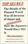 Top Secret: The Details of the Planned World War II Invasion of Japan and How the Japanese Would Have Met It: Documentary - Bert Webber