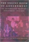 The Engine Room of Government: The Qld Premier's Department - J. Scott