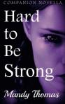 Hard to Be Strong: Companion Novella 1 (Hard to Feel ) - Mandy Thomas