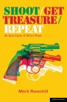 Shoot/Get Treasure/Repeat: An Epic Cycle of Short Plays - Mark Ravenhill