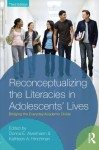 Reconceptualizing the Literacies in Adolescents' Lives: Bridging the Everyday/Academic Divide, Third Edition - Donna E. Alvermann, Kathleen A. Hinchman
