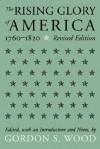The Rising Glory of America, 1760-1820 - Gordon S. Wood