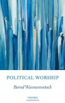 Political Worship (Oxford Studies in Theological Ethics) - Bernd Wannenwetsch