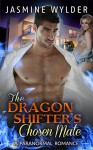 The Dragon Shifter´s Chosen Mate: Billionaire Bad Boy Alpha Male Young Adult Suspense Pregnancy Romance - Jasmine Wylder