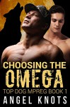 Choosing The Omega: Top Dog MPREG Book 1 (Top Dog Mpreg Omegaverse Trilogy) - Angel Knots