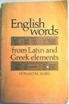 English Words from Latin and Greek Elements - Donald M. Ayers