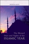The Blessed Days and Nights of the Islamic Year - Huseyin Algul