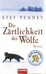 Die Zärtlichkeit Der Wölfe Roman - Stef Penney, Stefanie Retterbush