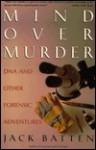 Mind Over Murder: DNA and Other Forensic Adventures - Jack Batten