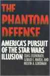 The Phantom Defense: America's Pursuit of the Star Wars Illusion - Craig R. Eisendrath, Melvin A. Goodman