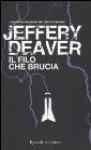 Il filo che brucia - Jeffery Deaver, Maria Baiocchi, Anna Tagliavini
