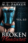 Broken Pleasures (A Prequel) - M. S. Parker