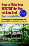 How to Make Your Realtor Get You the Best Deal, New Jersey Edition: A Guide Through the Real Estate Purchashing Process, from Choosing a Realtor to Ne - Diane Disbrow, Harry R. Disbrow, Ken Deshaies