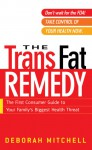 The Trans Fat Remedy: The First Consumer Guide To Your Family's Biggest Health Threat - Deborah Mitchell