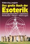 Das Große Buch Der Esoterik. Geheimgesellschaften, Satanismus, Heilkunde, Magie, Wahrsagen - Walter-Jörg Langbein