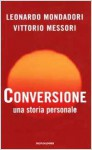 Conversione. Una storia personale - Leonardo Mondadori, Vittorio Messori