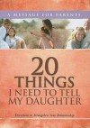 20 Things I Need to Tell My Daughter: Devotions to Strengthen Your Relationship - Criswell Freeman