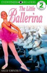 The Little Ballerina (DK Readers: Level 2: Beginning to Read Alone) - Sally Grindley