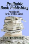 Profitable Book Publishing - Book Publishing 101 for the first time author (Advanced Book Marketing) - E.J. Thornton